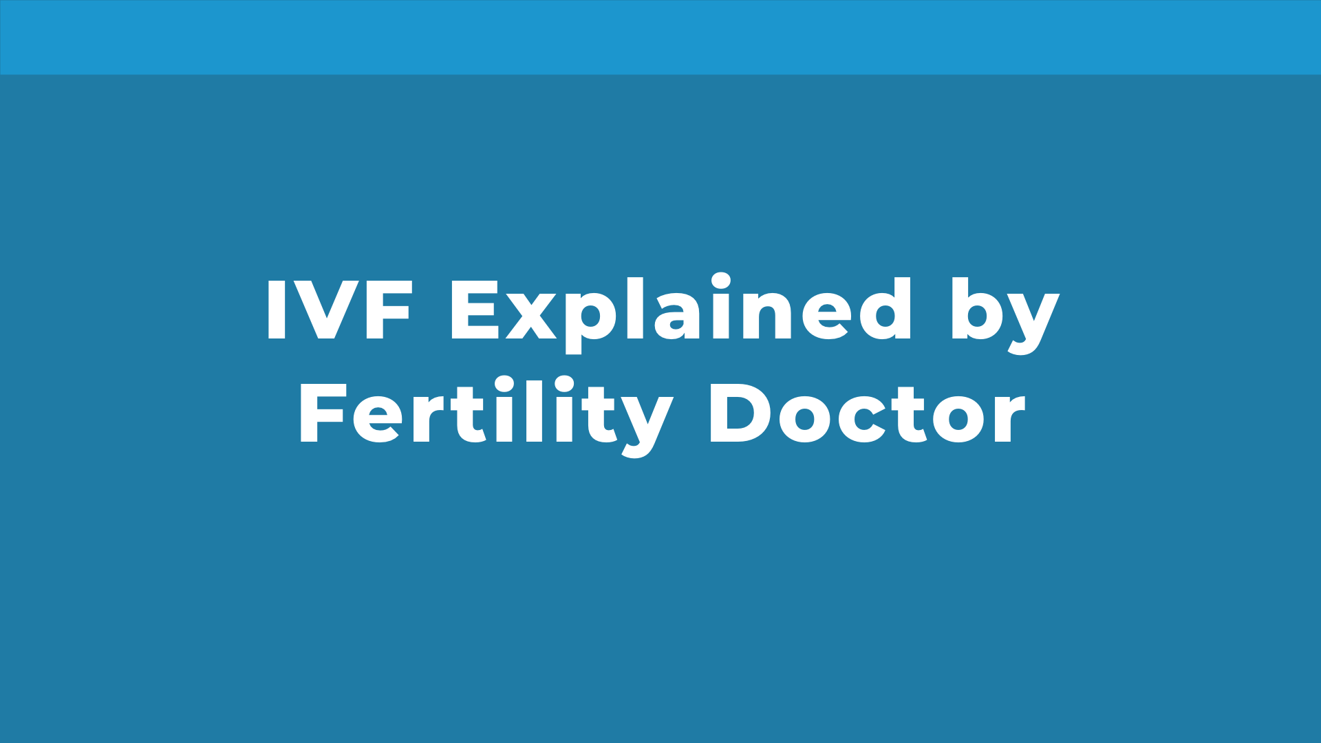 IVF Explained by Fertility Doctor